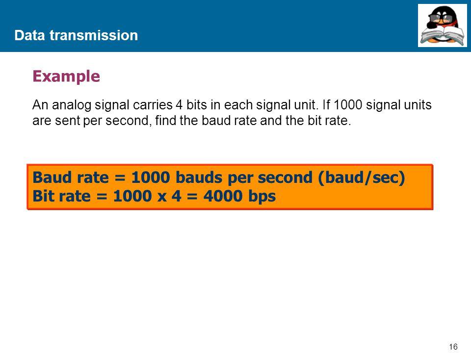 Baud rate = 1000 bauds per second (baud/sec)