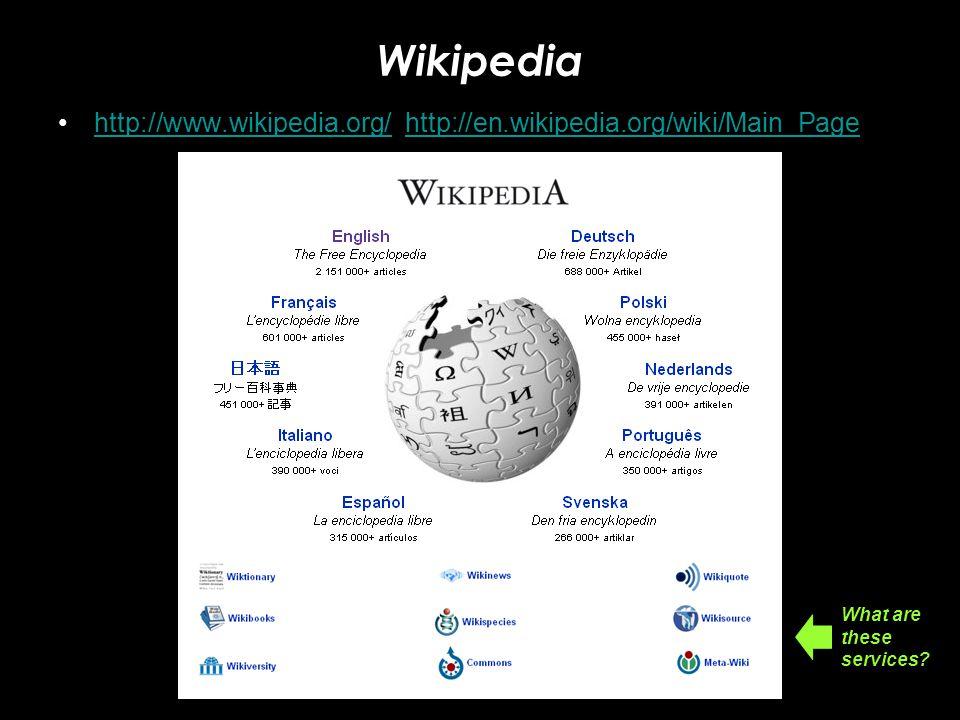 Wikipedia http://www.wikipedia.org/ http://en.wikipedia.org/wiki/Main_Page.
