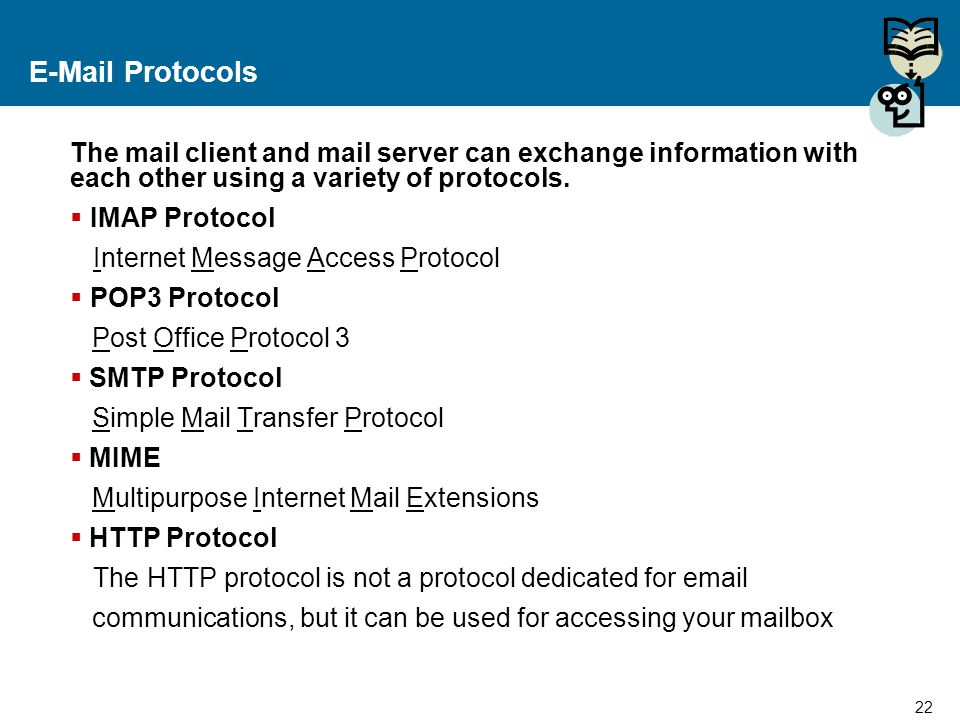 E-Mail Protocols The mail client and mail server can exchange information with each other using a variety of protocols.