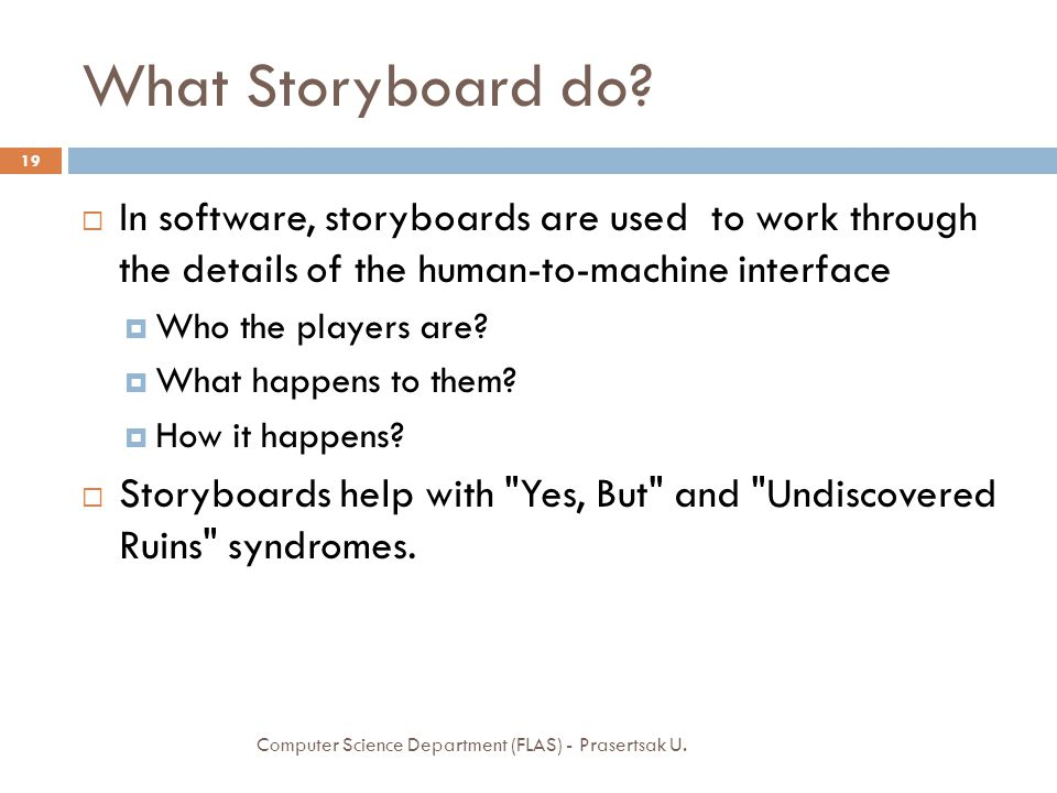 What Storyboard do In software, storyboards are used to work through the details of the human-to-machine interface.