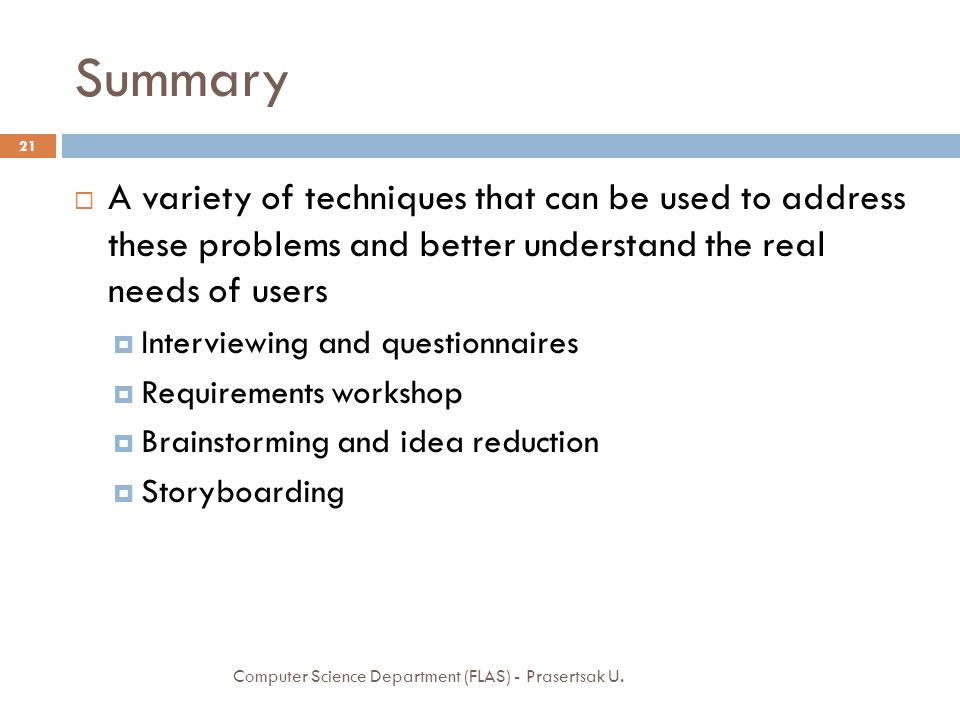 Summary A variety of techniques that can be used to address these problems and better understand the real needs of users.