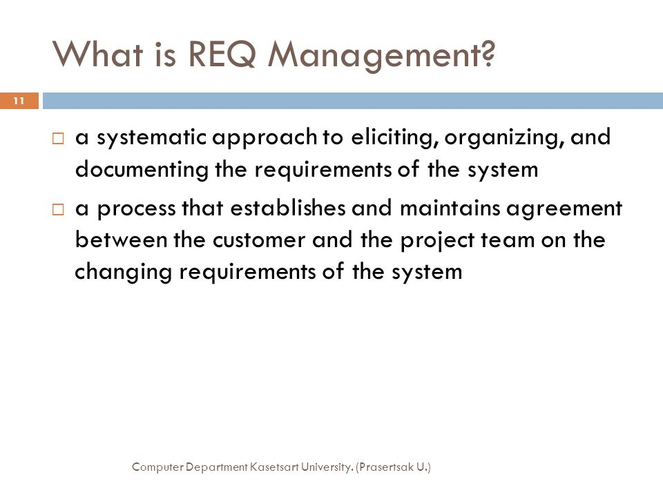 What is REQ Management a systematic approach to eliciting, organizing, and documenting the requirements of the system.