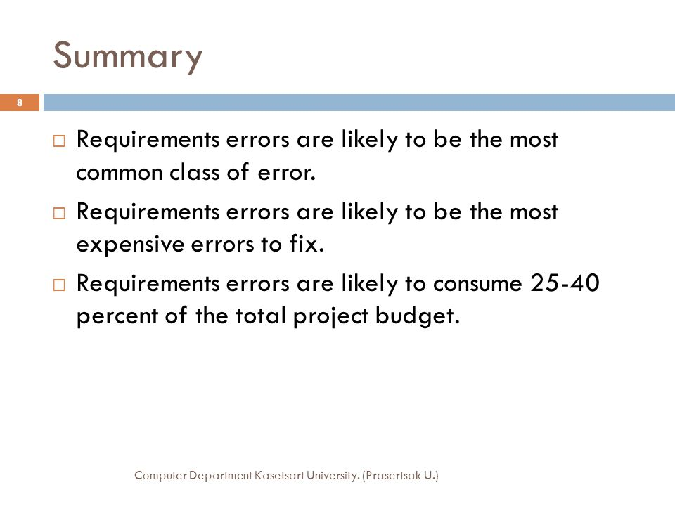 Summary Requirements errors are likely to be the most common class of error.