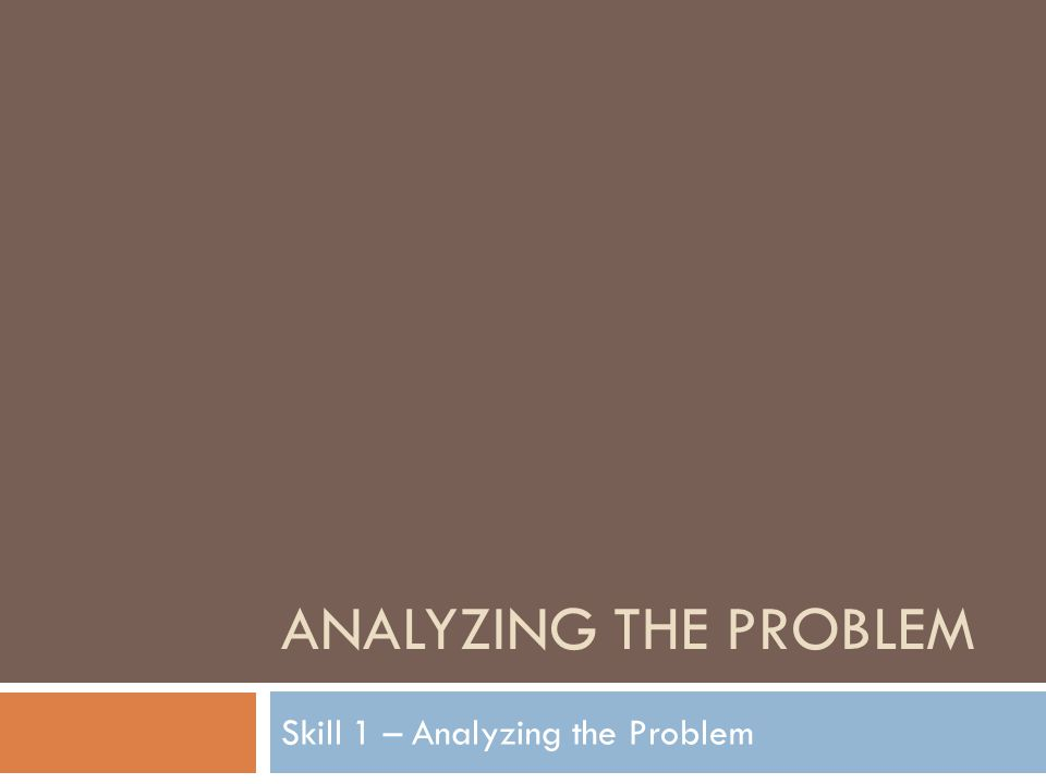 Skill 1 – Analyzing the Problem