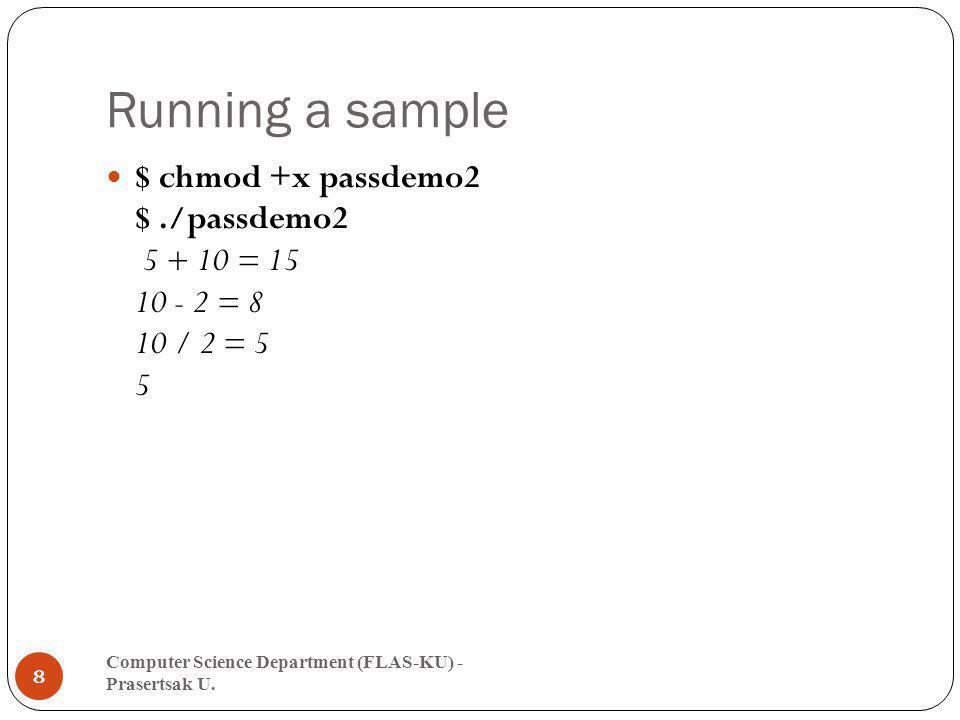 Running a sample $ chmod +x passdemo2 $ ./passdemo2 5 + 10 = 15 10 - 2 = 8 10 / 2 = 5 5.