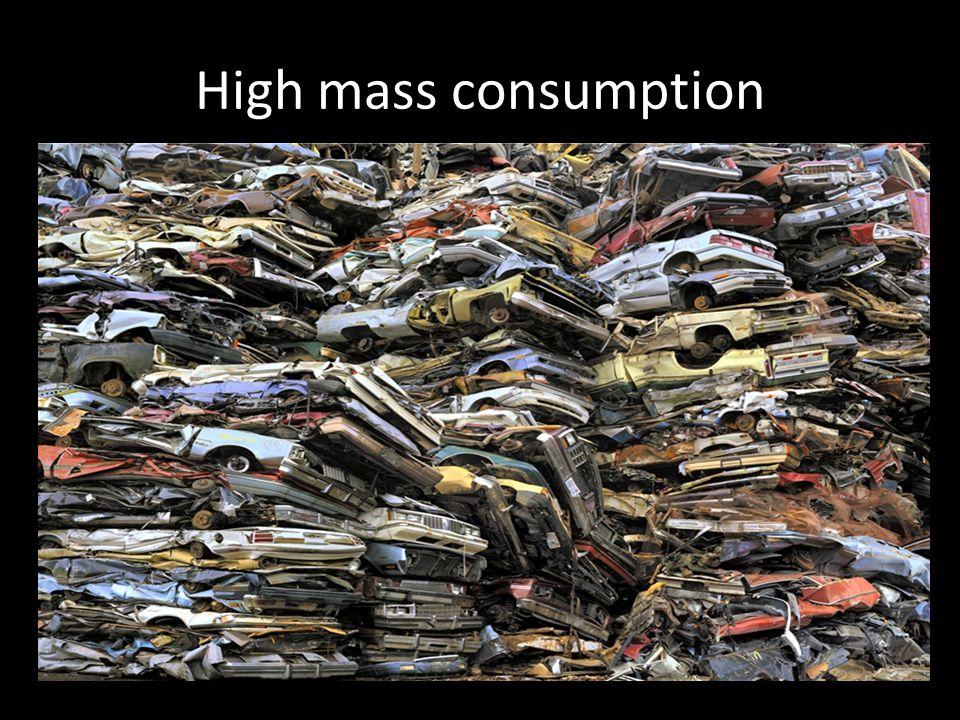 High mass consumption