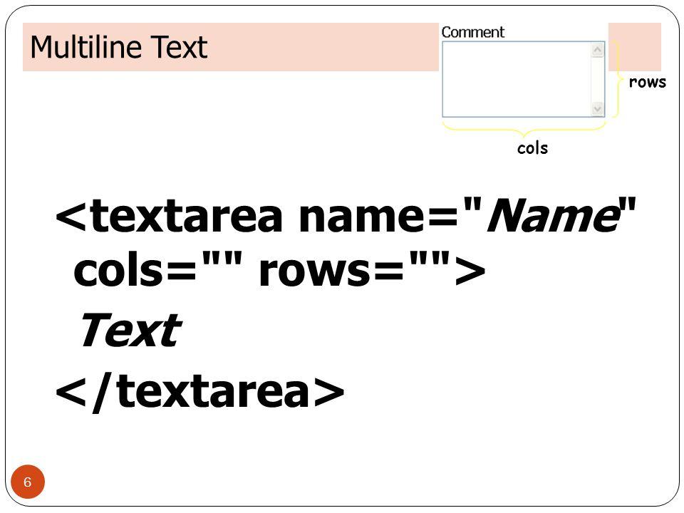 <textarea name= Name cols= rows= > Text </textarea>