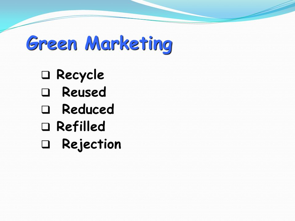 Green Marketing Recycle Reused Reduced Refilled Rejection