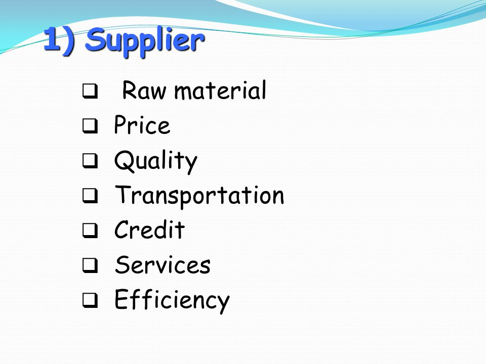 1) Supplier Raw material Price Quality Transportation Credit Services