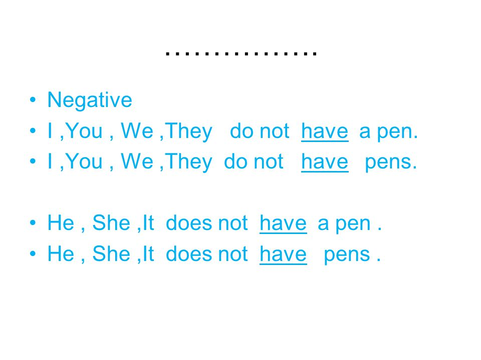 ……………. Negative I ,You , We ,They do not have a pen.