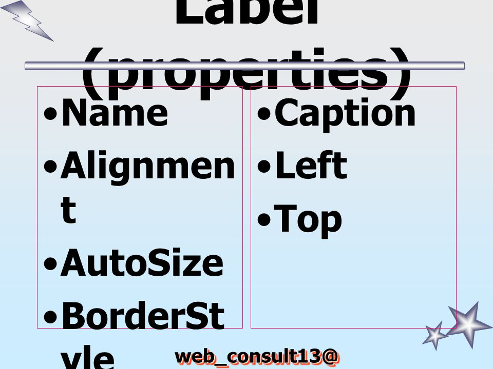Label (properties) Name Alignment AutoSize BorderStyle Caption Left