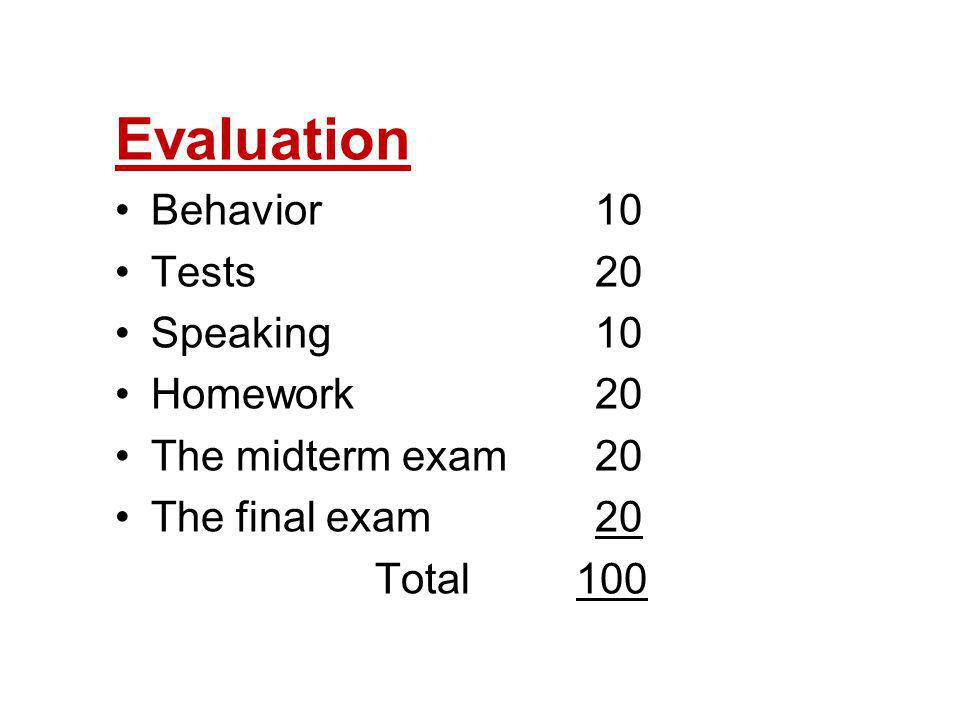 Evaluation Behavior 10 Tests 20 Speaking 10 Homework 20