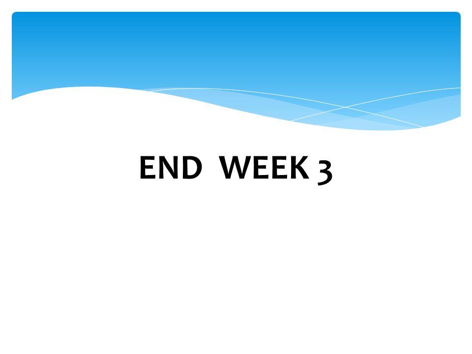 END WEEK 3