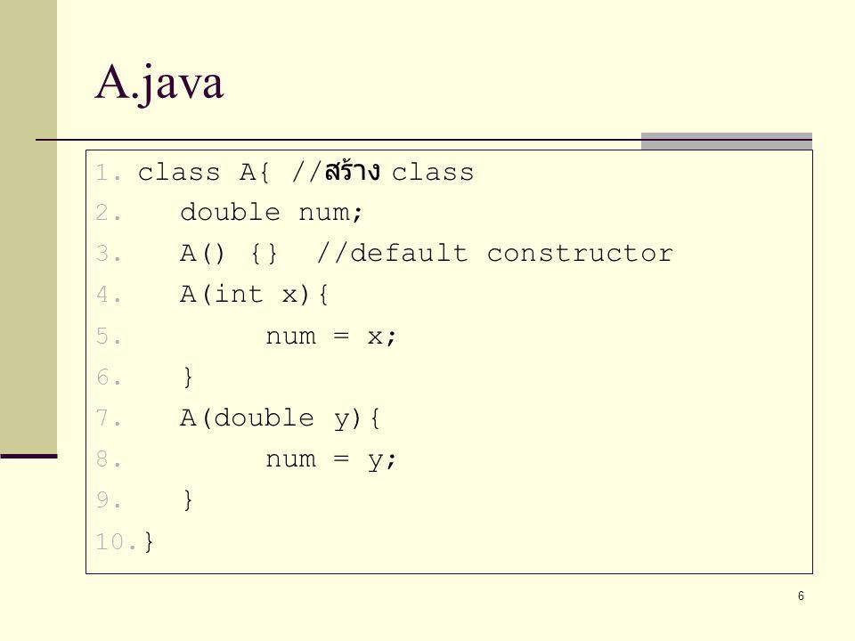A.java class A{ //สร้าง class double num; A() {} //default constructor