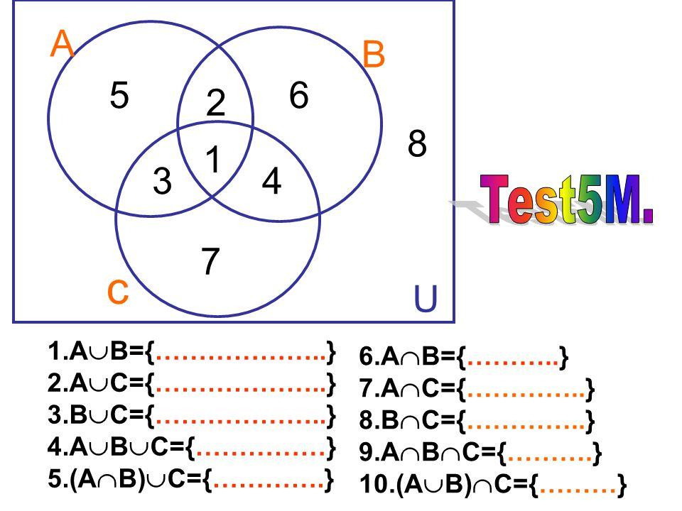 c A B 5 6 2 8 1 3 4 7 U Test5M. 1.AB={………………..} 6.AB={………..}