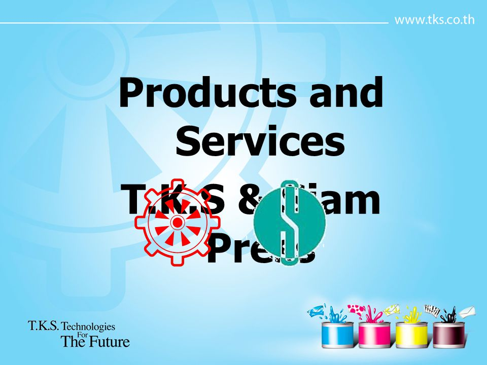 Products and Services T.K.S & Siam Press