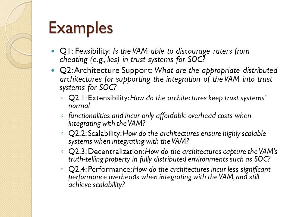 Examples Q1: Feasibility: Is the VAM able to discourage raters from cheating (e.g., lies) in trust systems for SOC