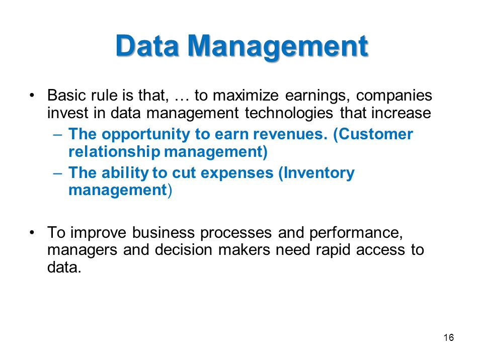 Data Management Basic rule is that, … to maximize earnings, companies invest in data management technologies that increase.