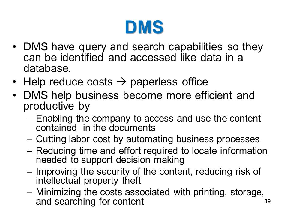 DMS DMS have query and search capabilities so they can be identified and accessed like data in a database.