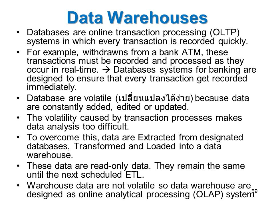 Data Warehouses Databases are online transaction processing (OLTP) systems in which every transaction is recorded quickly.