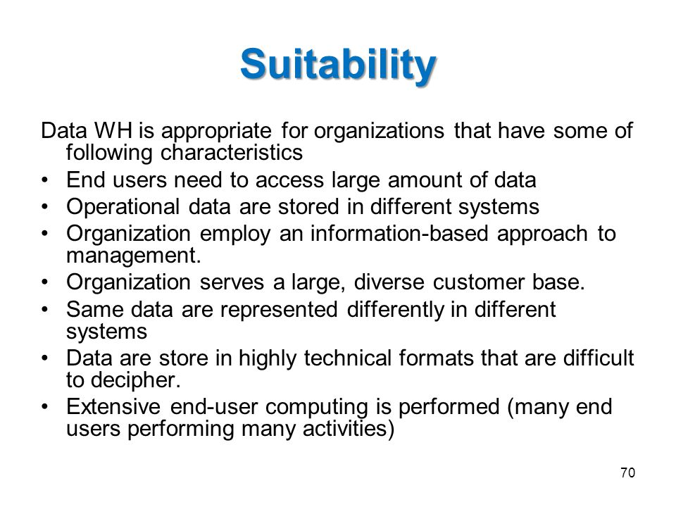 Suitability Data WH is appropriate for organizations that have some of following characteristics. End users need to access large amount of data.