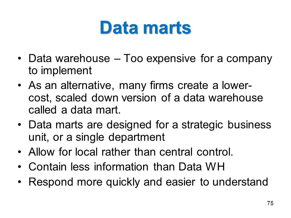 Data marts Data warehouse – Too expensive for a company to implement