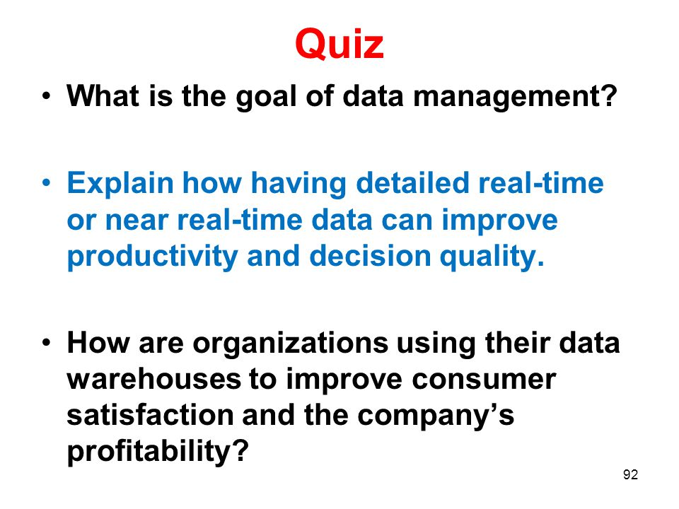 Quiz What is the goal of data management