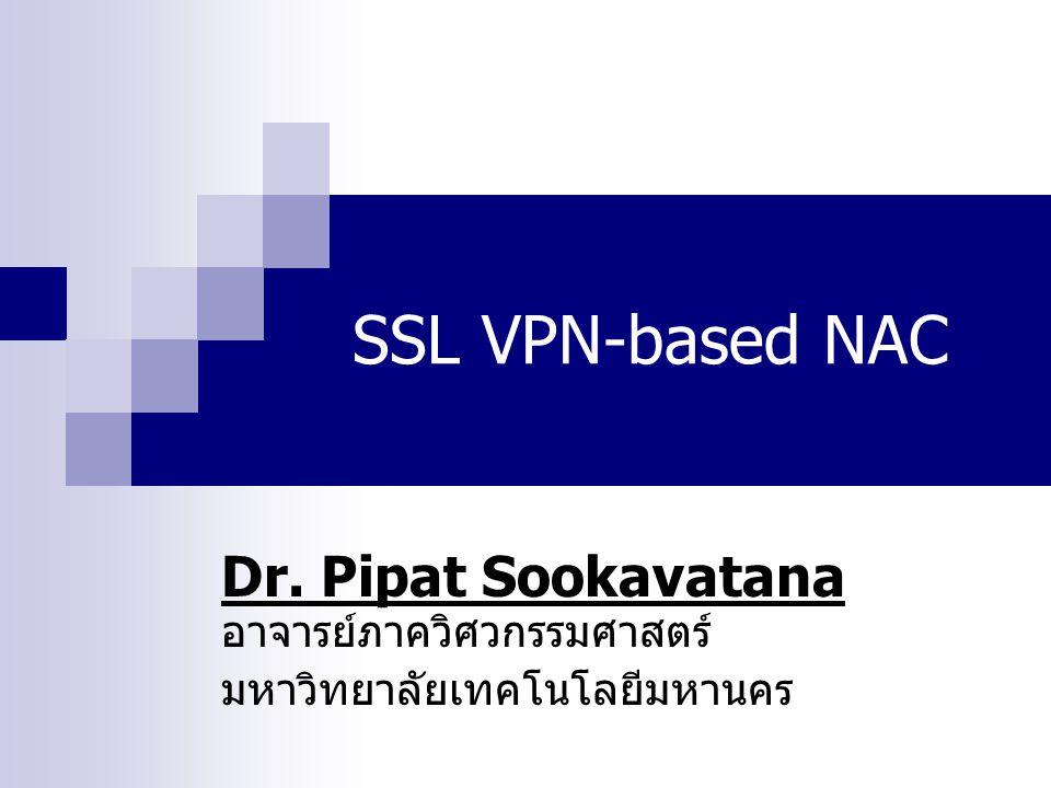 SSL VPN-based NAC Dr. Pipat Sookavatana อาจารย์ภาควิศวกรรมศาสตร์