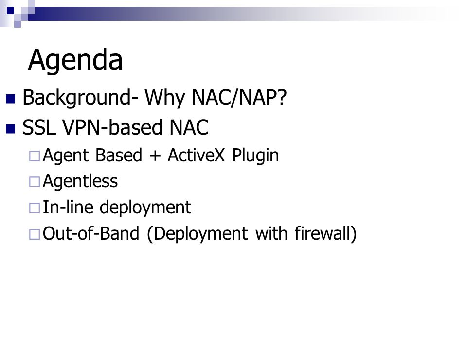 Agenda Background- Why NAC/NAP SSL VPN-based NAC
