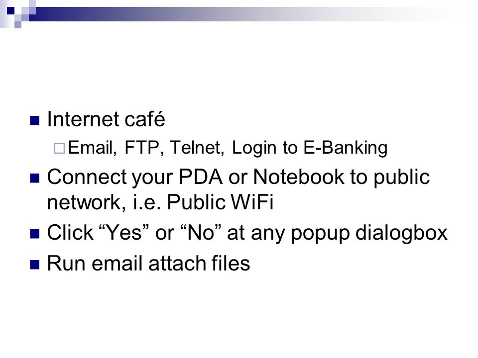 Connect your PDA or Notebook to public network, i.e. Public WiFi