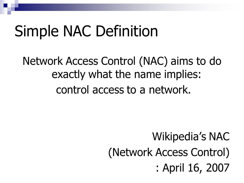 Simple NAC Definition Network Access Control (NAC) aims to do exactly what the name implies: control access to a network.