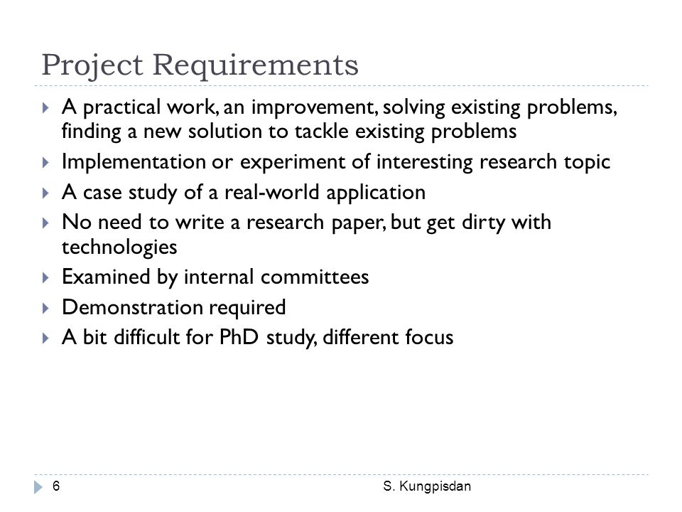 Project Requirements A practical work, an improvement, solving existing problems, finding a new solution to tackle existing problems.