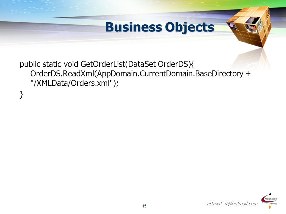 Business Objects public static void GetOrderList(DataSet OrderDS){ OrderDS.ReadXml(AppDomain.CurrentDomain.BaseDirectory + /XMLData/Orders.xml );