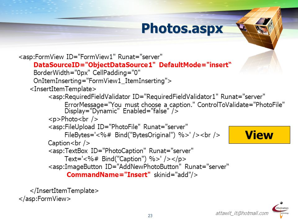 Photos.aspx View <asp:FormView ID= FormView1 Runat= server