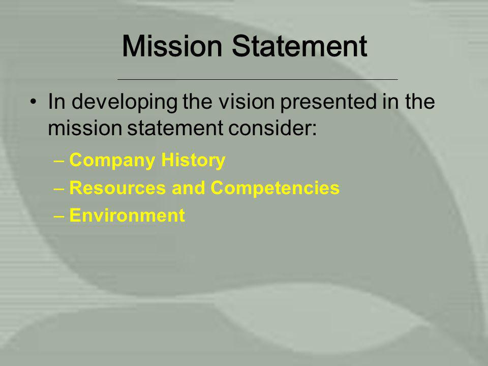 Mission Statement In developing the vision presented in the mission statement consider: Company History.
