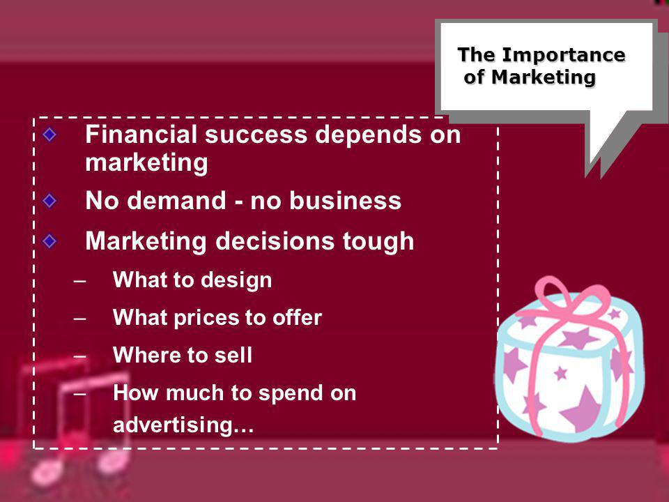 Financial success depends on marketing No demand - no business