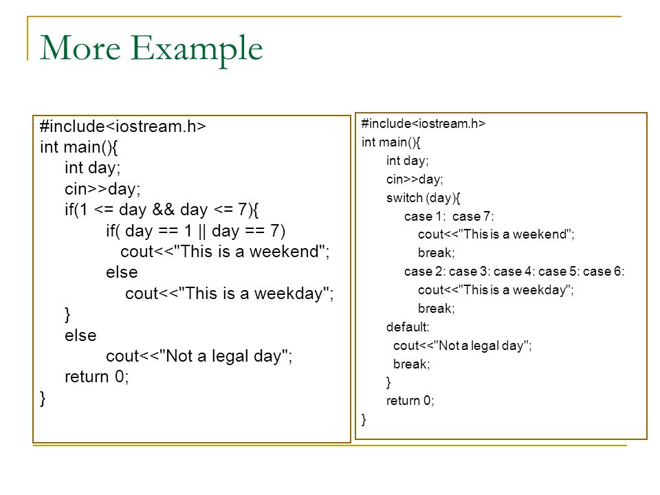 More Example #include<iostream.h> int main(){ int day;