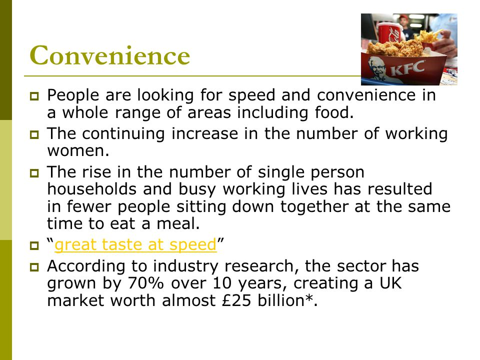 Convenience People are looking for speed and convenience in a whole range of areas including food.