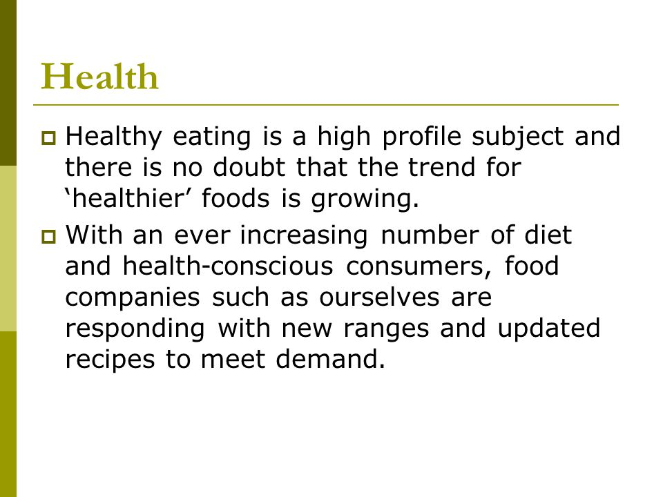 Health Healthy eating is a high profile subject and there is no doubt that the trend for 'healthier' foods is growing.