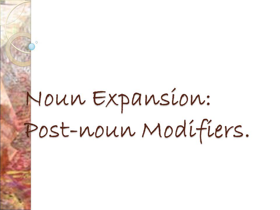 Noun Expansion: Post-noun Modifiers.