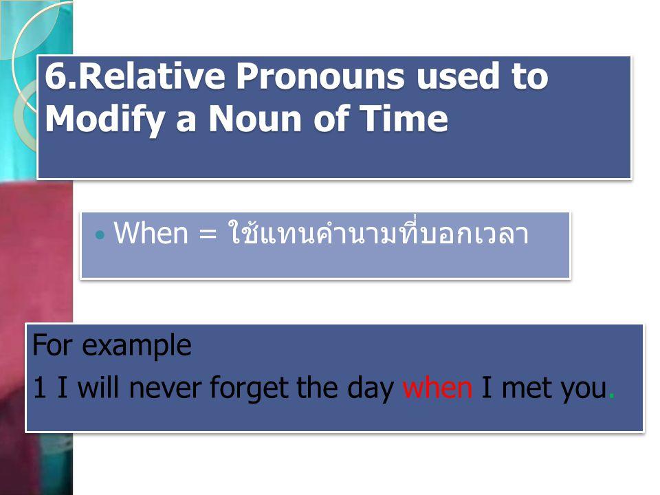 6.Relative Pronouns used to Modify a Noun of Time