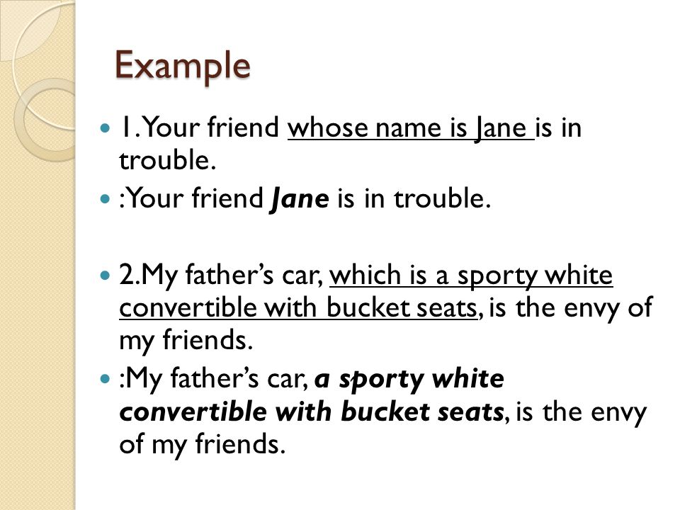 Example 1. Your friend whose name is Jane is in trouble.