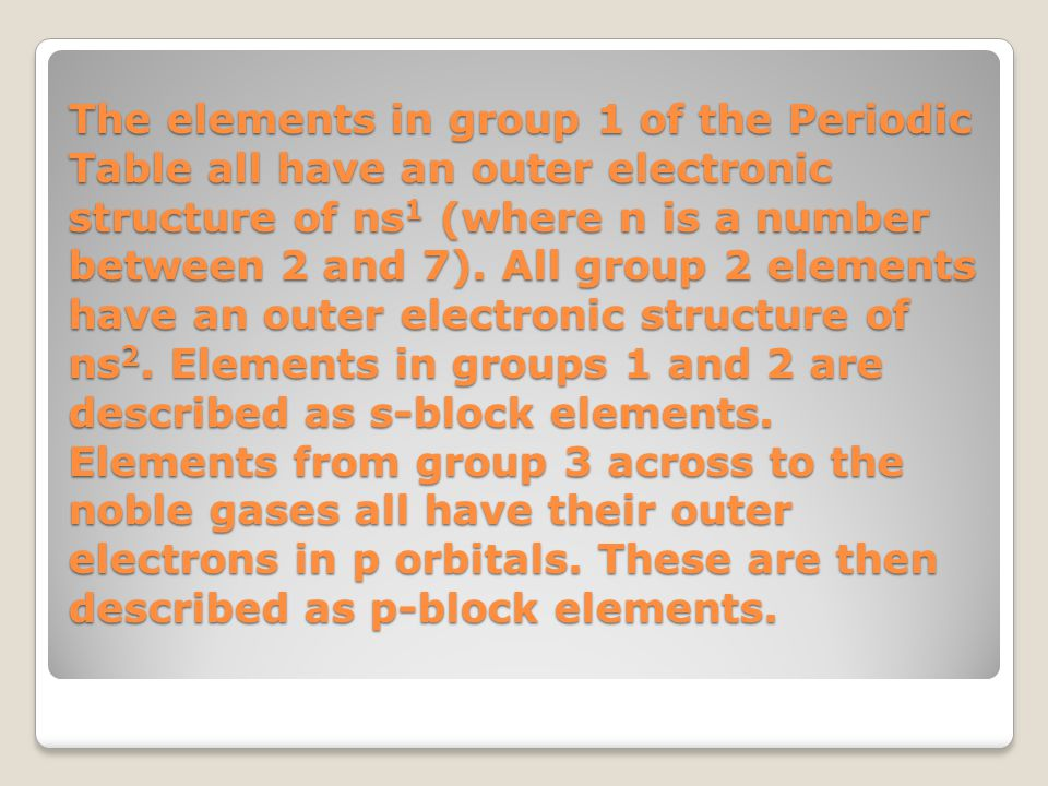 The elements in group 1 of the Periodic Table all have an outer electronic structure of ns1 (where n is a number between 2 and 7).