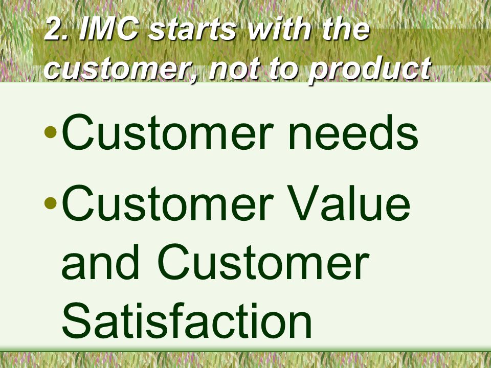 2. IMC starts with the customer, not to product