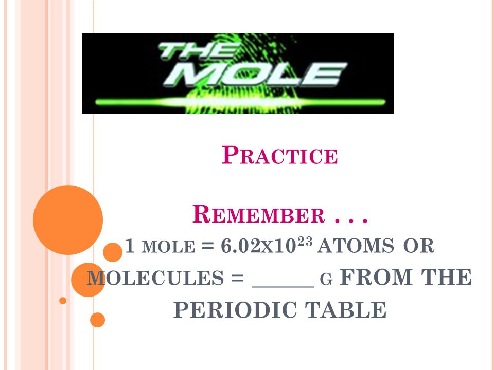 Practice Remember. 1 mole = 6