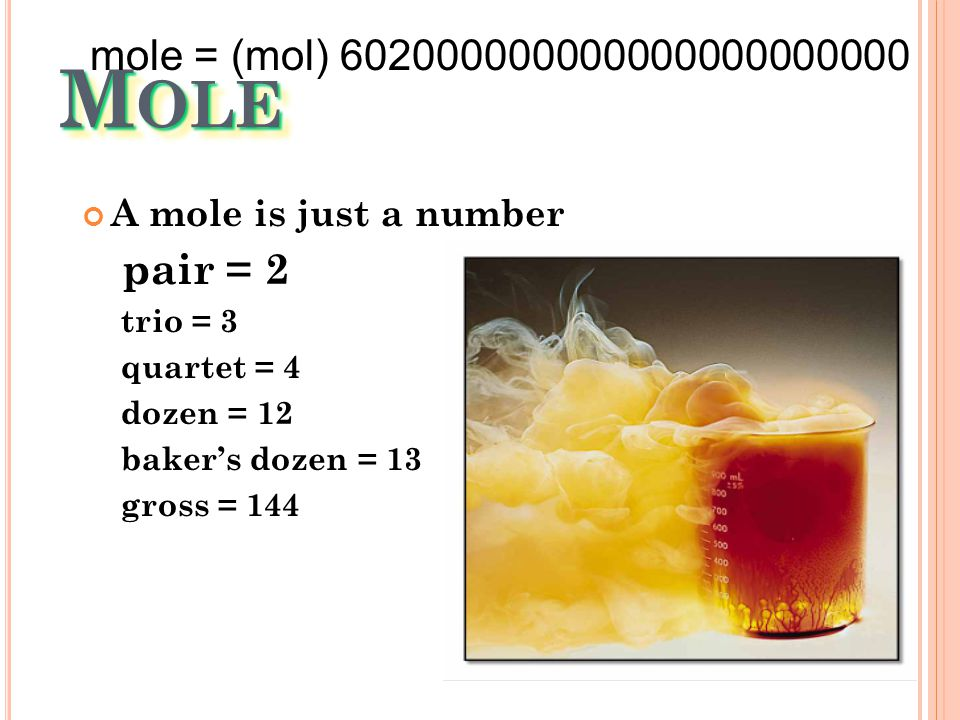 Mole mole = (mol) 602000000000000000000000 A mole is just a number