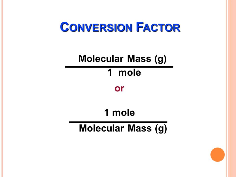 Conversion Factor Molecular Mass (g) 1 mole or 1 mole