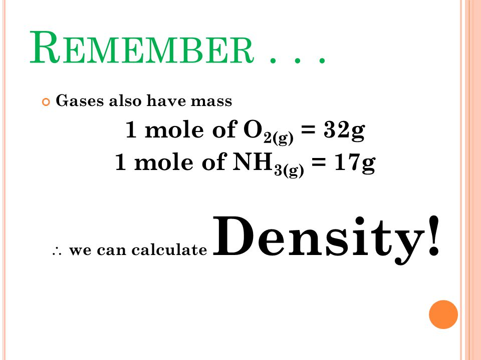Remember . . . 1 mole of O2(g) = 32g 1 mole of NH3(g) = 17g