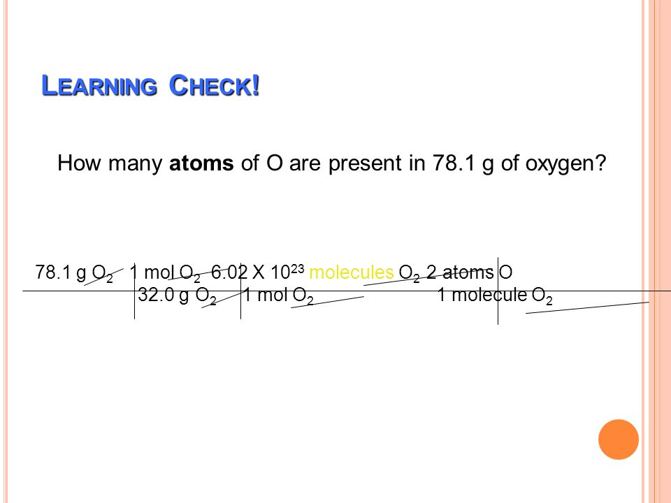 Learning Check! How many atoms of O are present in 78.1 g of oxygen