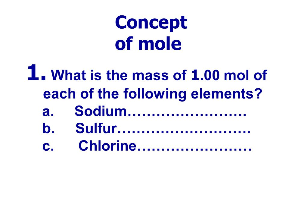1. What is the mass of 1.00 mol of each of the following elements